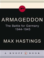 Hastings M. Armageddon. The Battle for Germany, 1944-1945.
