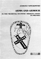 Nowakowski A. Arms and armour in the medieval Teutonic Order's state in Prussia.
