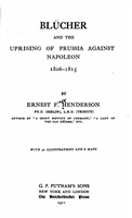 Henderson E. F. Blücher and the uprising of Prussia against Napoleon, 1806-1815.