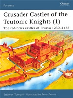 Turnbull S. Crusader Castles of the Teutonic Knights (1): The red-brick castles of Prussia 1230-1466.
