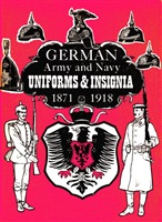German Army, Navy Uniforms and Insignia 1871-1918.