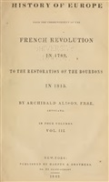 Alison A. History of Europe from the commencement of the French Revolution in 1789 to the restoration of the Bourbons in 1815. In 4 volumes. Vol. III.