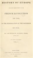 Alison A. History of Europe from the commencement of the French Revolution in 1789 to the restoration of the Bourbons in 1815. In 4 volumes.