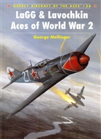 Mellinger G. LaGG & Lavochkin Aces of World War 2.