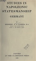 Fisher H. A. L. Studies in Napoleonic statesmanship: Germany.