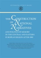 The construction of national narratives and politics of memory in the Central and Eastern European region after 1989.