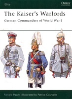 Pawly R. The Kaiser's Warlords. German Commanders of World War I.