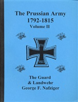 Nafziger G. F. The Prussian Army During the Napoleonic Wars (1792-1815). Volume II. The Guard & Landwehr.